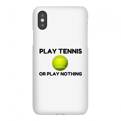 Play Tennis Or Nothing Iphonex Case Designed By Perfect Designers