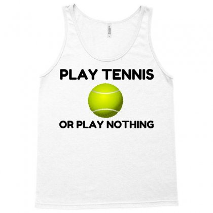 Play Tennis Or Nothing Tank Top Designed By Perfect Designers