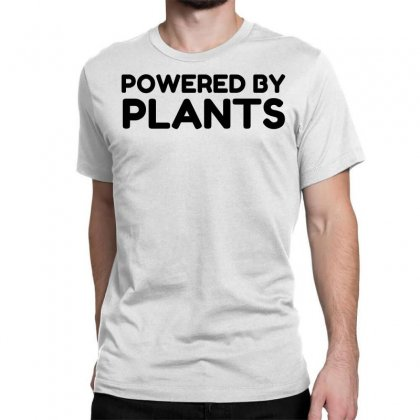 Powered By Plants Classic T-shirt Designed By Perfect Designers