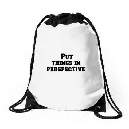 Put Things In Perspective Drawstring Bags Designed By Perfect Designers