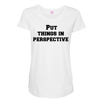 Put Things In Perspective Maternity Scoop Neck T-shirt Designed By Perfect Designers