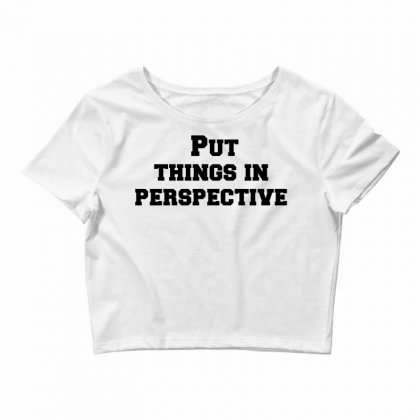 Put Things In Perspective Crop Top Designed By Perfect Designers