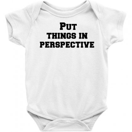 Put Things In Perspective Baby Bodysuit Designed By Perfect Designers