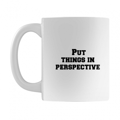 Put Things In Perspective Mug Designed By Perfect Designers