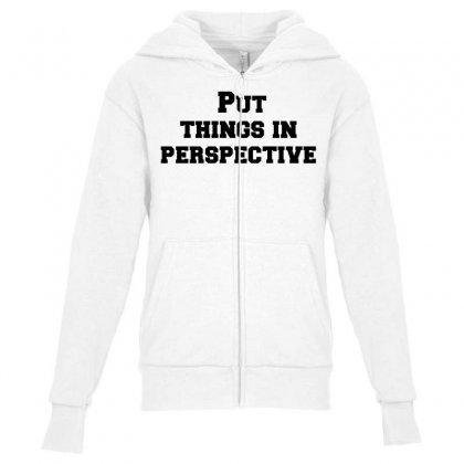 Put Things In Perspective Youth Zipper Hoodie Designed By Perfect Designers