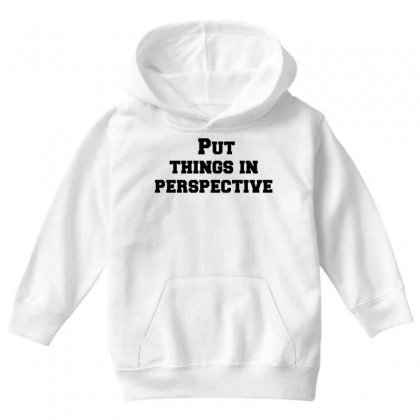 Put Things In Perspective Youth Hoodie Designed By Perfect Designers