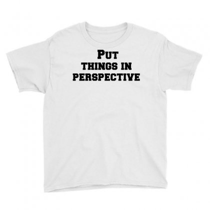 Put Things In Perspective Youth Tee Designed By Perfect Designers