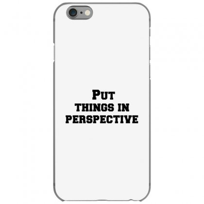 Put Things In Perspective Iphone 6/6s Case Designed By Perfect Designers