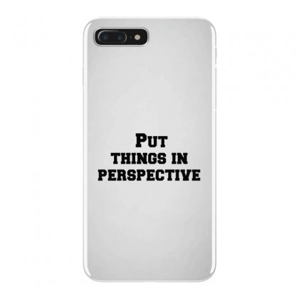 Put Things In Perspective Iphone 7 Plus Case Designed By Perfect Designers