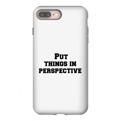 Put Things In Perspective Iphone 8 Plus Case Designed By Perfect Designers
