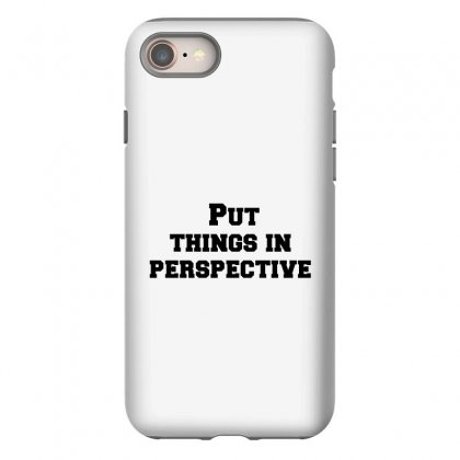 Put Things In Perspective Iphone 8 Case Designed By Perfect Designers