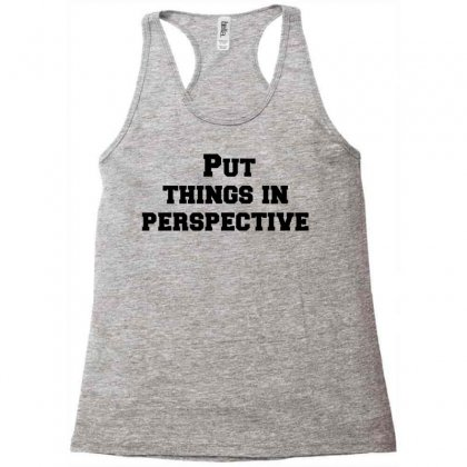 Put Things In Perspective Racerback Tank Designed By Perfect Designers