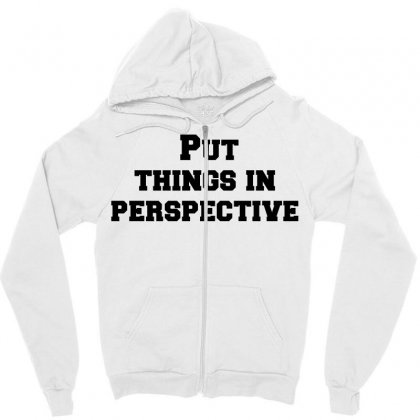 Put Things In Perspective Zipper Hoodie Designed By Perfect Designers