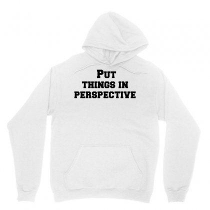 Put Things In Perspective Unisex Hoodie Designed By Perfect Designers