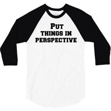 Put Things In Perspective 3/4 Sleeve Shirt Designed By Perfect Designers