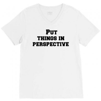 Put Things In Perspective V-neck Tee Designed By Perfect Designers