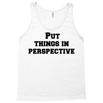 Put Things In Perspective Tank Top Designed By Perfect Designers