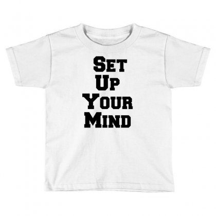 Set Up Your Mind Toddler T-shirt Designed By Perfect Designers