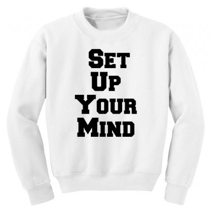Set Up Your Mind Youth Sweatshirt Designed By Perfect Designers