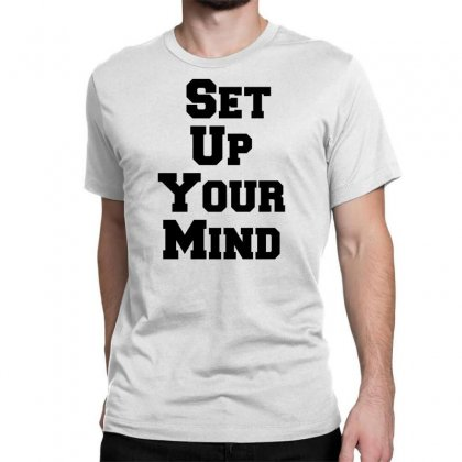 Set Up Your Mind Classic T-shirt Designed By Perfect Designers