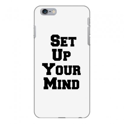 Set Up Your Mind Iphone 6 Plus/6s Plus Case Designed By Perfect Designers