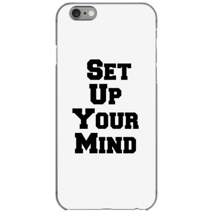 Set Up Your Mind Iphone 6/6s Case Designed By Perfect Designers