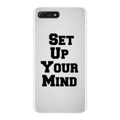 Set Up Your Mind Iphone 7 Plus Case Designed By Perfect Designers