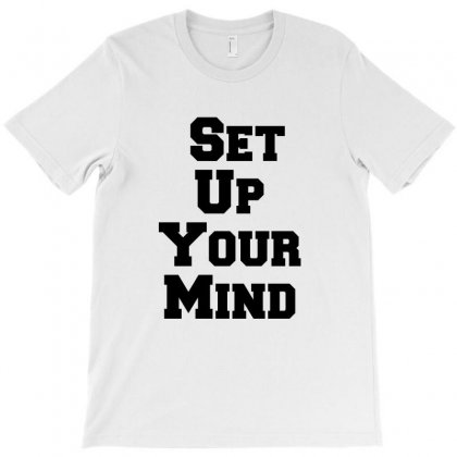 Set Up Your Mind T-shirt Designed By Perfect Designers