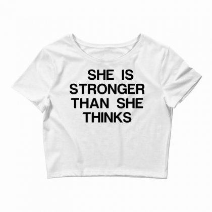 She Is Stronger Than She Thinks Crop Top Designed By Perfect Designers