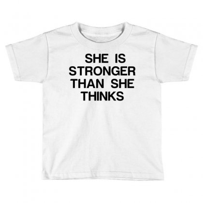 She Is Stronger Than She Thinks Toddler T-shirt Designed By Perfect Designers