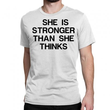 She Is Stronger Than She Thinks Classic T-shirt Designed By Perfect Designers