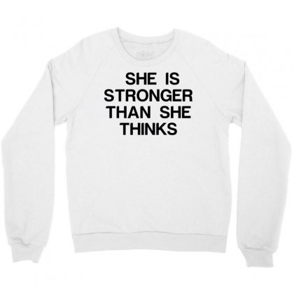 She Is Stronger Than She Thinks Crewneck Sweatshirt Designed By Perfect Designers