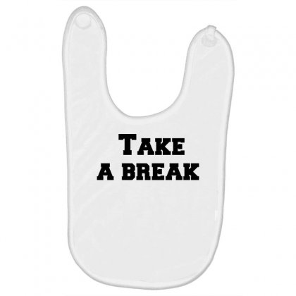 Take A Break Baby Bibs Designed By Perfect Designers