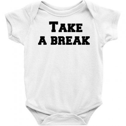 Take A Break Baby Bodysuit Designed By Perfect Designers
