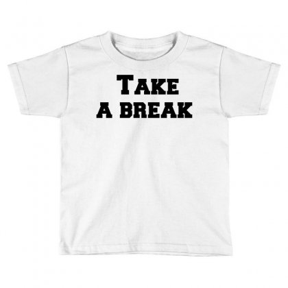 Take A Break Toddler T-shirt Designed By Perfect Designers