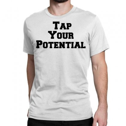 Tap Your Potential Classic T-shirt Designed By Perfect Designers