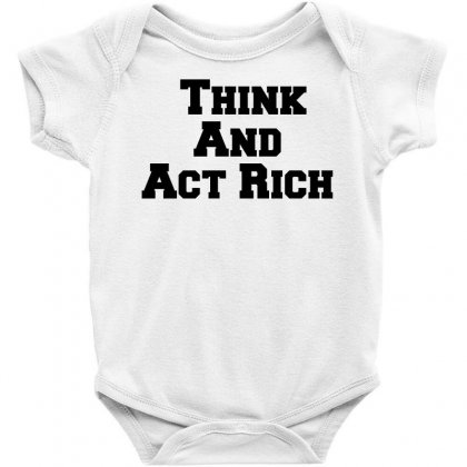 Think And Act Rich Baby Bodysuit Designed By Perfect Designers