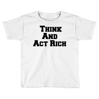 Think And Act Rich Toddler T-shirt Designed By Perfect Designers