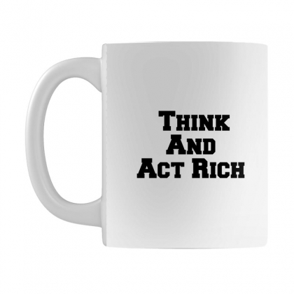 Think And Act Rich Mug Designed By Perfect Designers