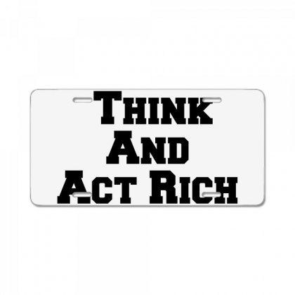 Think And Act Rich License Plate Designed By Perfect Designers