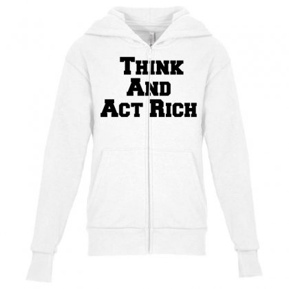 Think And Act Rich Youth Zipper Hoodie Designed By Perfect Designers