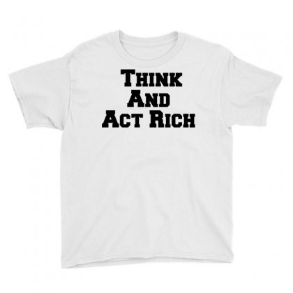 Think And Act Rich Youth Tee Designed By Perfect Designers