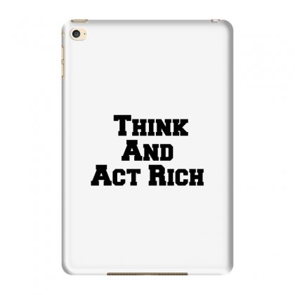 Think And Act Rich Ipad Mini 4 Case Designed By Perfect Designers