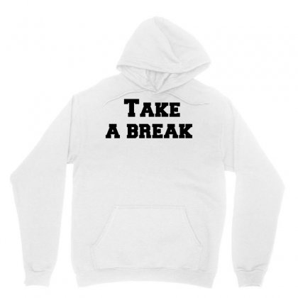 Take A Break Unisex Hoodie Designed By Perfect Designers