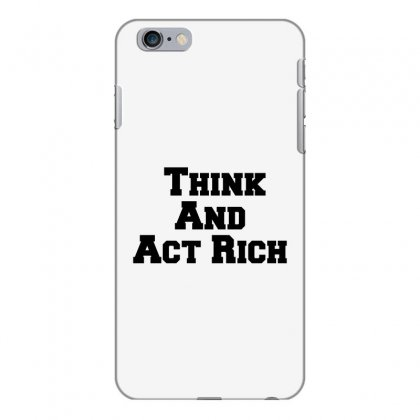 Think And Act Rich Iphone 6 Plus/6s Plus Case Designed By Perfect Designers