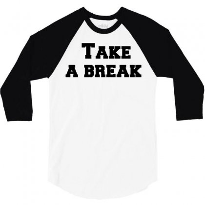 Take A Break 3/4 Sleeve Shirt Designed By Perfect Designers