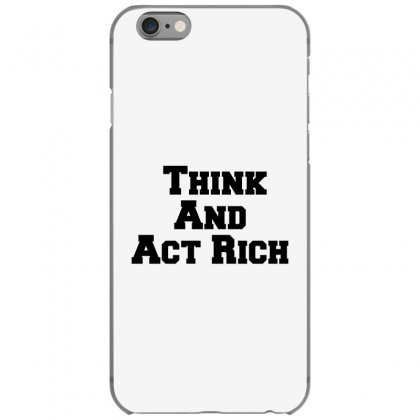 Think And Act Rich Iphone 6/6s Case Designed By Perfect Designers