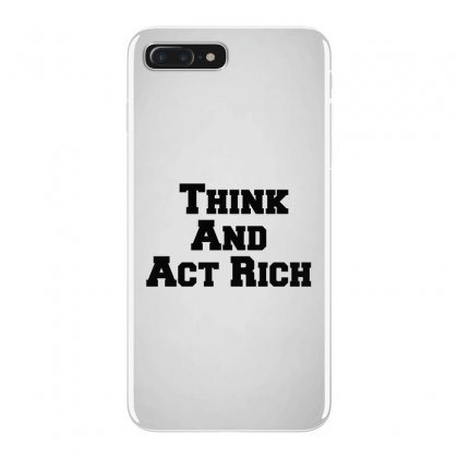 Think And Act Rich Iphone 7 Plus Case Designed By Perfect Designers