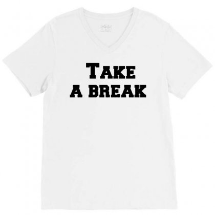 Take A Break V-neck Tee Designed By Perfect Designers