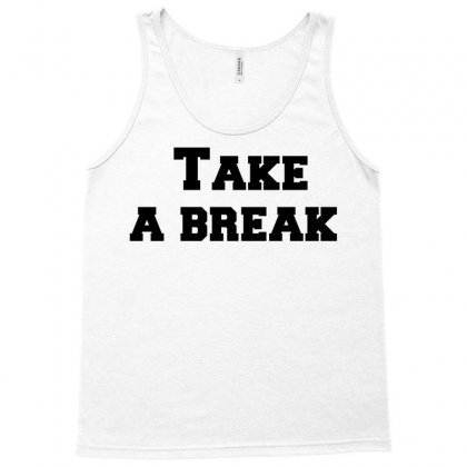 Take A Break Tank Top Designed By Perfect Designers